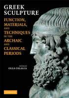 Greek Sculpture: Function, Materials, and Techniques in the Archaic and Classical Periods (Paperback)