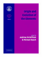 Origin and Evolution of the Elements: Volume 4, Carnegie Observatories Astrophysics Series (Hardback)