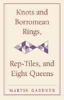Knots and Borromean Rings, Rep-Tiles, and Eight Queens: Martin Gardner's Unexpected Hanging - The New Martin Gardner Mathematical Library (Paperback)