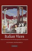Italian Vices: Nation and Character from the Risorgimento to the Republic (Hardback)