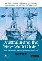 Australia and the New World Order: From Peacekeeping to Peace Enforcement: 1988-1991 - The Official History of Australian Peacekeeping, Humanitarian and Post-Cold War Operations 5 Volume Set Volume 2 (Hardback)