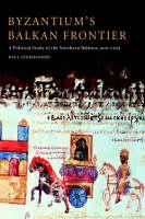 Byzantium's Balkan Frontier: A Political Study of the Northern Balkans, 900-1204 (Hardback)