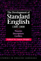 The Development of Standard English, 1300-1800: Theories, Descriptions, Conflicts - Studies in English Language (Hardback)