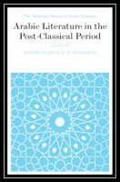 Arabic Literature in the Post-Classical Period - The Cambridge History of Arabic Literature (Hardback)