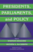 Political Economy of Institutions and Decisions: Presidents, Parliaments, and Policy (Hardback)