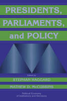 Political Economy of Institutions and Decisions: Presidents, Parliaments, and Policy (Paperback)
