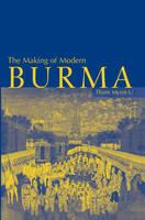 The Making of Modern Burma (Hardback)