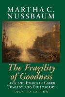 The Fragility of Goodness: Luck and Ethics in Greek Tragedy and Philosophy (Paperback)