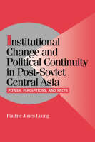 Cambridge Studies in Comparative Politics: Institutional Change and Political Continuity in Post-Soviet Central Asia: Power, Perceptions, and Pacts (Hardback)