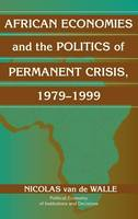 African Economies and the Politics of Permanent Crisis, 1979-1999 - Political Economy of Institutions and Decisions (Hardback)