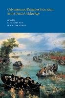 Calvinism and Religious Toleration in the Dutch Golden Age (Hardback)