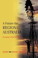 A Future for Regional Australia: Escaping Global Misfortune (Hardback)