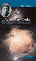 Agnes Mary Clerke and the Rise of Astrophysics (Hardback)