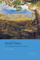 Real Ethics: Reconsidering the Foundations of Morality (Hardback)