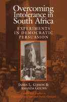 Overcoming Intolerance in South Africa: Experiments in Democratic Persuasion - Cambridge Studies in Public Opinion and Political Psychology (Hardback)