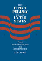 The American Direct Primary: Party Institutionalization and Transformation in the North (Hardback)