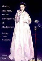 Manet, Flaubert, and the Emergence of Modernism: Blurring Genre Boundaries - Cambridge Studies in New Art History and Criticism (Hardback)