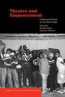 Cambridge Studies in Modern Theatre: Theatre and Empowerment: Community Drama on the World Stage (Hardback)