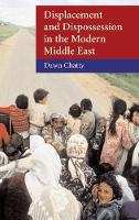 Displacement and Dispossession in the Modern Middle East - The Contemporary Middle East (Hardback)