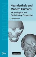 Neanderthals and Modern Humans: An Ecological and Evolutionary Perspective - Cambridge Studies in Biological and Evolutionary Anthropology (Hardback)