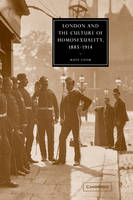 London and the Culture of Homosexuality, 1885-1914 - Cambridge Studies in Nineteenth-Century Literature and Culture (Hardback)