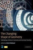 The Changing Shape of Geometry: Celebrating a Century of Geometry and Geometry Teaching (Hardback)