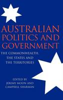 Australian Politics and Government: The Commonwealth, the States and the Territories (Hardback)