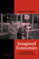 Cambridge Studies in Comparative Politics: Imagined Economies: The Sources of Russian Regionalism (Hardback)