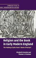 Cambridge Studies in Early Modern British History: Religion and the Book in Early Modern England: The Making of John Foxe's 'Book of Martyrs' (Hardback)