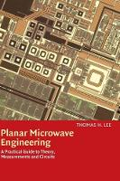 Planar Microwave Engineering: A Practical Guide to Theory, Measurement, and Circuits (Hardback)