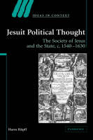 Jesuit Political Thought: The Society of Jesus and the State, c.1540-1630 - Ideas in Context (Hardback)