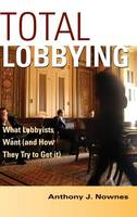 Total Lobbying: What Lobbyists Want (and How They Try to Get It) (Hardback)