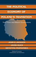 The Political Economy of Poland's Transition: New Firms and Reform Governments - Political Economy of Institutions and Decisions (Hardback)