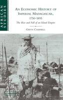 An Economic History of Imperial Madagascar, 1750-1895: The Rise and Fall of an Island Empire - African Studies (Hardback)