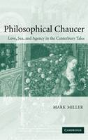 Cambridge Studies in Medieval Literature: Philosophical Chaucer: Love, Sex, and Agency in the Canterbury Tales Series Number 55 (Hardback)