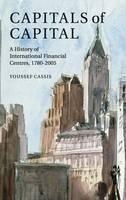 Capitals of Capital: A History of International Financial Centres 1780-2005 (Hardback)