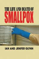 The Life and Death of Smallpox (Hardback)