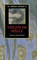 Cambridge Companions to Literature: The Cambridge Companion to the Fin de Siecle (Hardback)