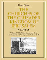 The Churches of the Crusader Kingdom of Jerusalem: Volume 4, The Cities of Acre and Tyre with Addenda and Corrigenda to Volumes 1-3: A Corpus - The Churches of the Crusader Kingdom of Jerusalem (Hardback)