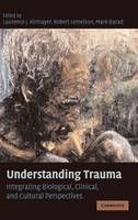 Understanding Trauma: Integrating Biological, Clinical, and Cultural Perspectives (Hardback)