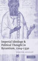 Imperial Ideology and Political Thought in Byzantium, 1204-1330 (Hardback)