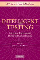 Intelligent Testing: Integrating Psychological Theory and Clinical Practice (Hardback)