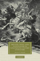 Ireland, India and Nationalism in Nineteenth-Century Literature - Cambridge Studies in Nineteenth-Century Literature & Culture 55 (Hardback)