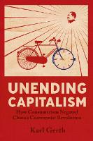 Unending Capitalism: How Consumerism Negated China's Communist Revolution (Hardback)