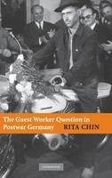 The Guest Worker Question in Postwar Germany (Hardback)