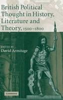 British Political Thought in History, Literature and Theory, 1500-1800 (Hardback)