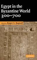 Egypt in the Byzantine World, 300-700 (Hardback)
