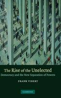 The Rise of the Unelected: Democracy and the New Separation of Powers (Hardback)