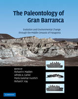 The Paleontology of Gran Barranca: Evolution and Environmental Change through the Middle Cenozoic of Patagonia (Hardback)