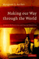 Making our Way through the World: Human Reflexivity and Social Mobility (Hardback)